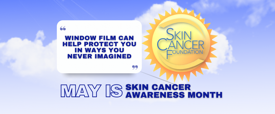 May Is Skin Cancer Awareness Month - See How Window Film Helps - Window Film and Window Tinting Services in Fort Collins, Colorado